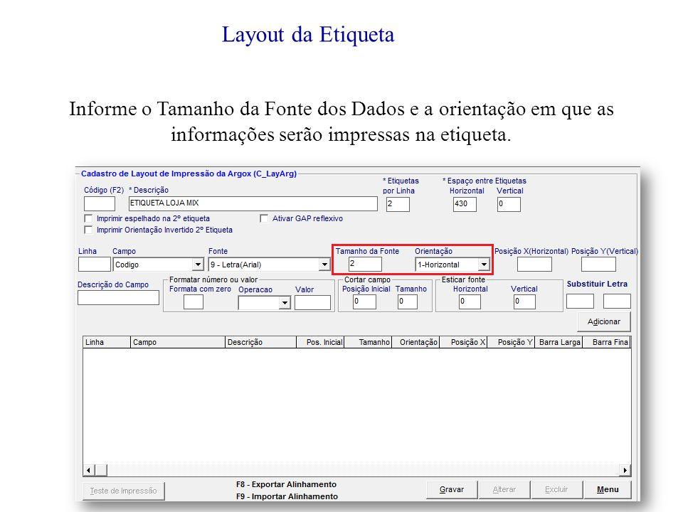 Layout da Etiqueta Informe o Tamanho da Fonte dos Dados e a orientação em que as informações serão impressas na etiqueta.