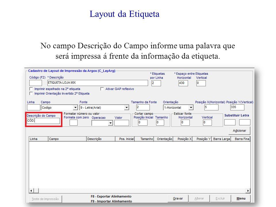 Layout da Etiqueta No campo Descrição do Campo informe uma palavra que será impressa á frente da informação da etiqueta.