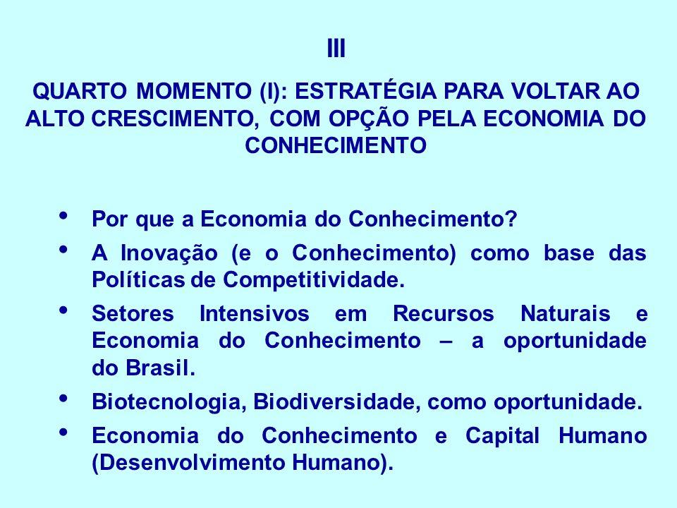 IIIQUARTO MOMENTO (I): ESTRATÉGIA PARA VOLTAR AO ALTO CRESCIMENTO, COM OPÇÃO PELA ECONOMIA DO CONHECIMENTO.