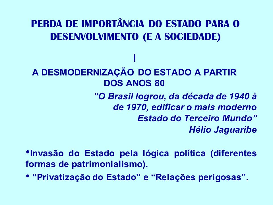 PERDA DE IMPORTÂNCIA DO ESTADO PARA O DESENVOLVIMENTO (E A SOCIEDADE)