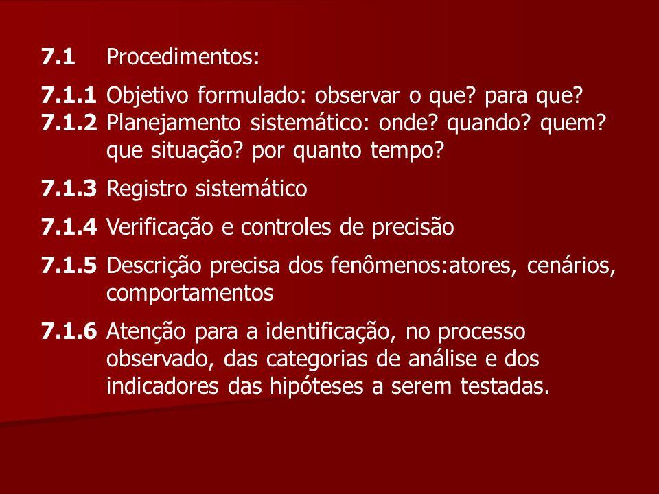 7.1 Procedimentos: 7.1.1 Objetivo formulado: observar o que para que