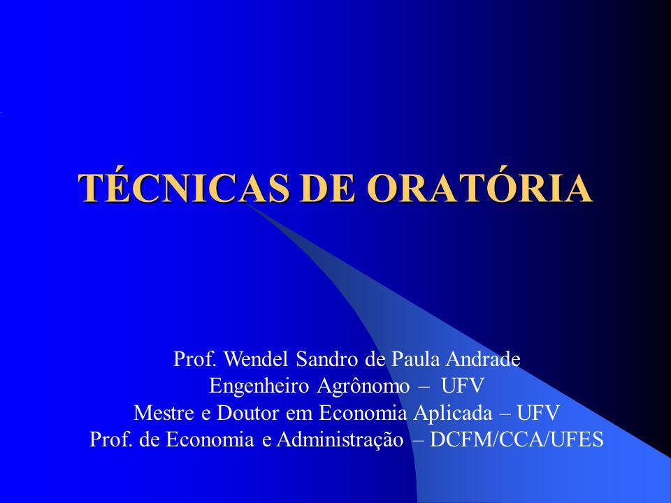 TÉCNICAS DE ORATÓRIA Prof. Wendel Sandro de Paula Andrade