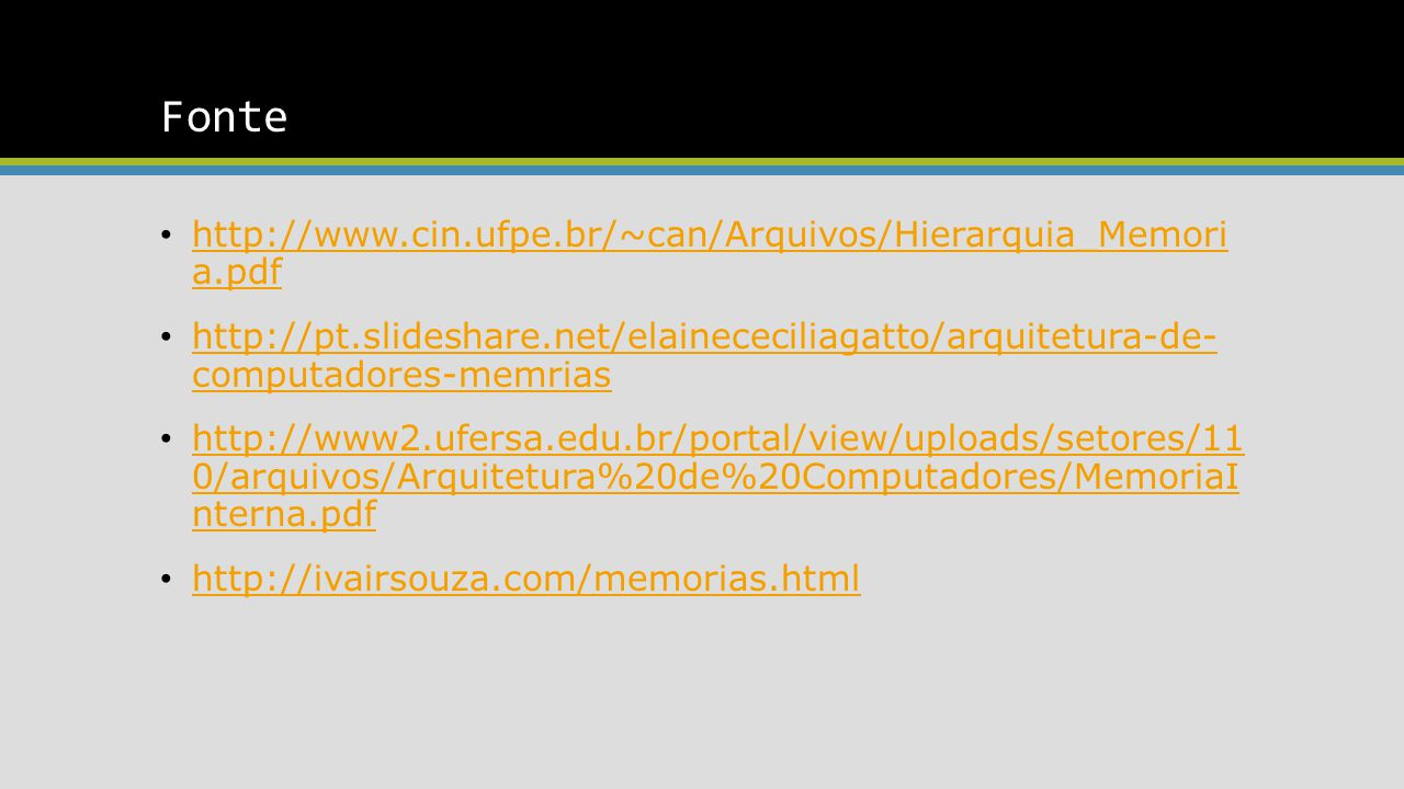 Fonte http://www.cin.ufpe.br/~can/Arquivos/Hierarquia_Memori a.pdf