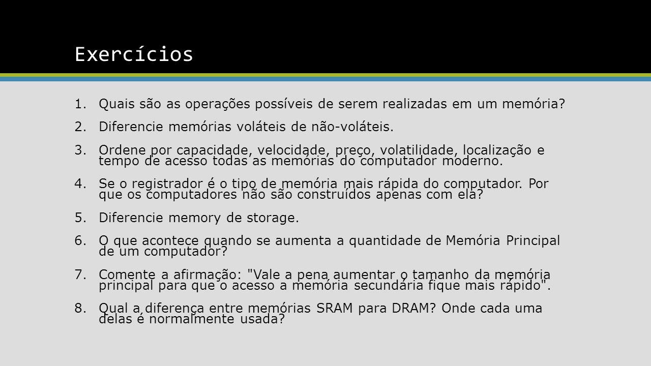 Exercícios Quais são as operações possíveis de serem realizadas em um memória Diferencie memórias voláteis de não-voláteis.