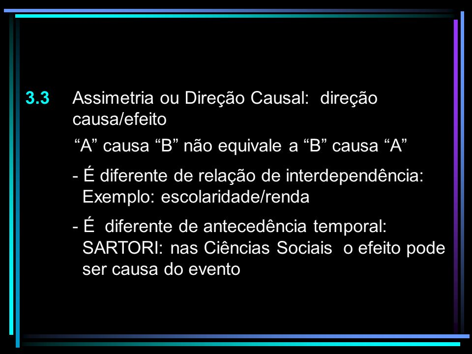 3.3 Assimetria ou Direção Causal: direção causa/efeito