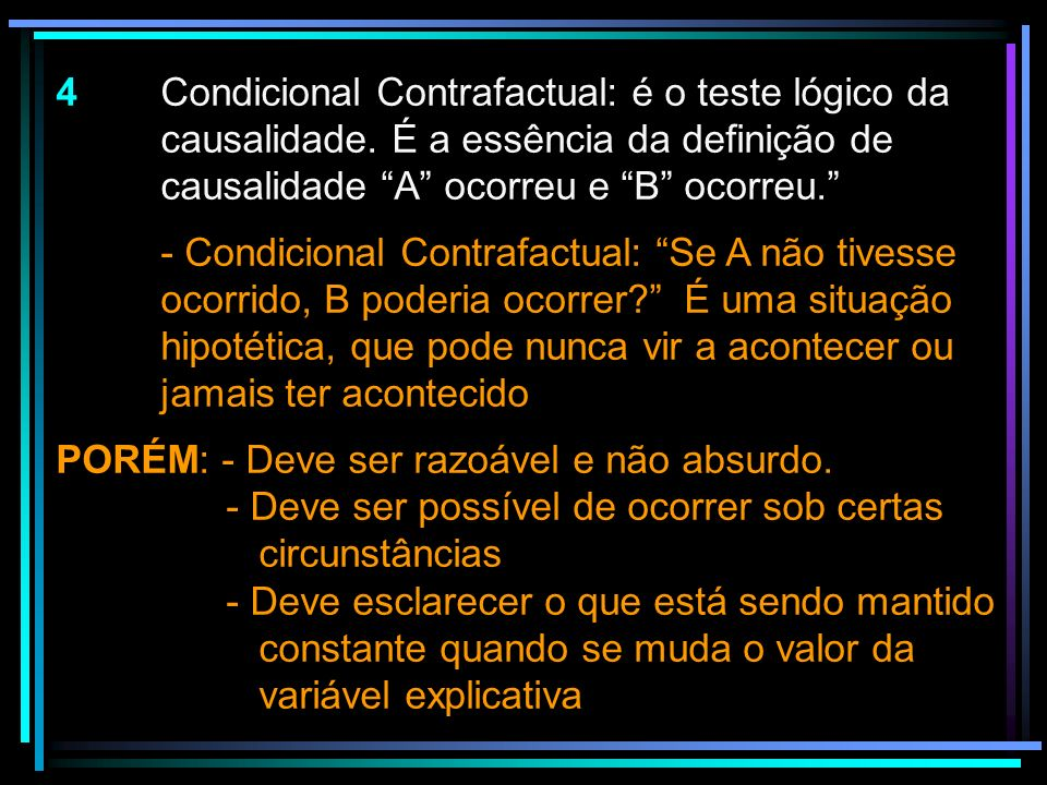 4. Condicional Contrafactual: é o teste lógico da. causalidade