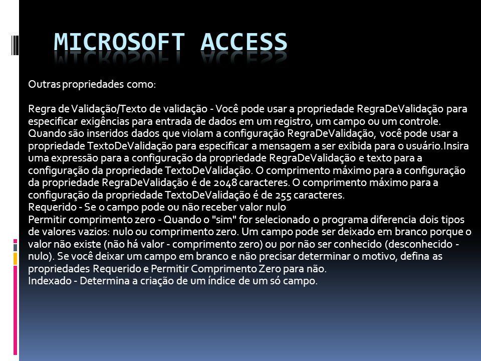 Microsoft access Outras propriedades como: