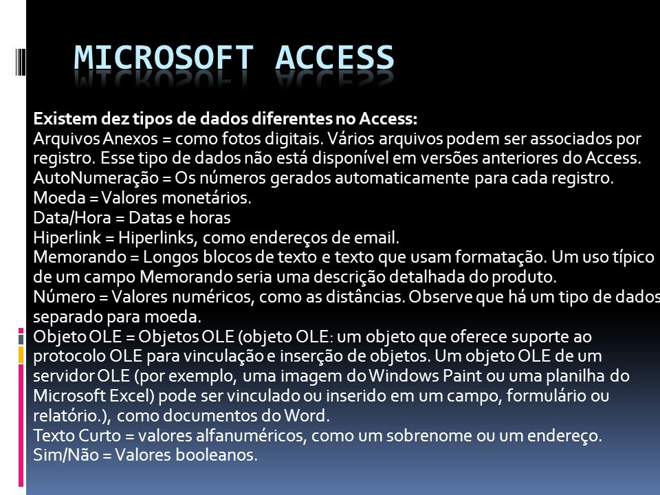 Microsoft access Existem dez tipos de dados diferentes no Access: