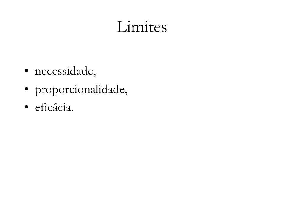 Limites necessidade, proporcionalidade, eficácia.