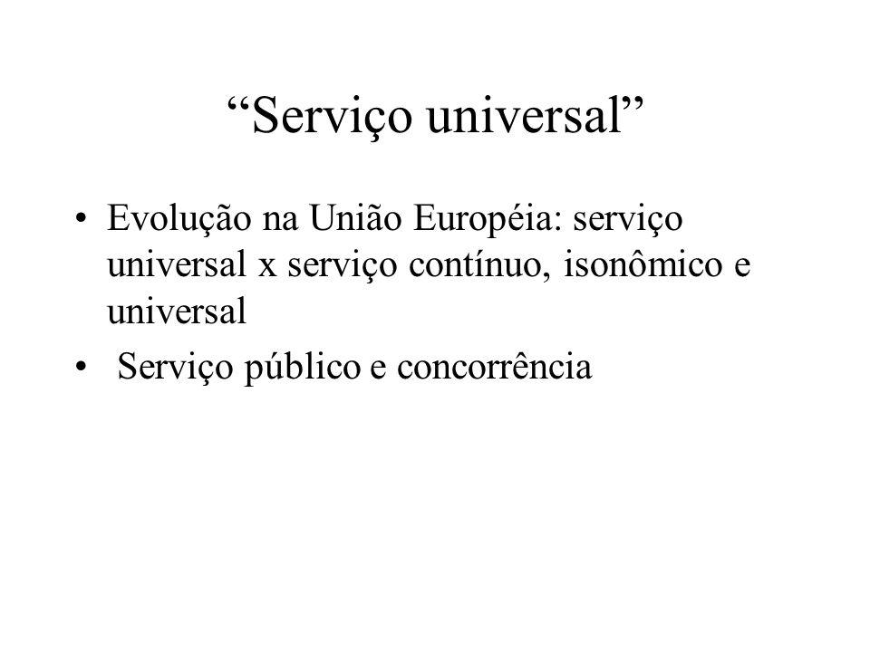 Serviço universal Evolução na União Européia: serviço universal x serviço contínuo, isonômico e universal.