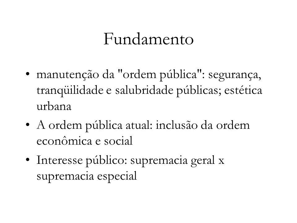 Fundamento manutenção da ordem pública : segurança, tranqüilidade e salubridade públicas; estética urbana.