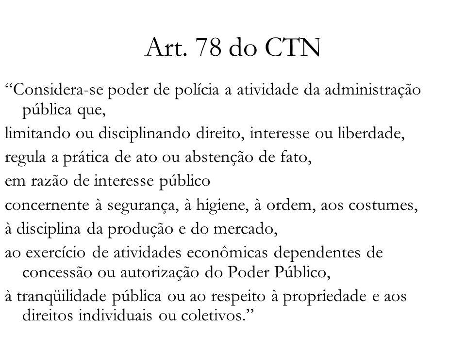Art. 78 do CTN Considera-se poder de polícia a atividade da administração pública que, limitando ou disciplinando direito, interesse ou liberdade,