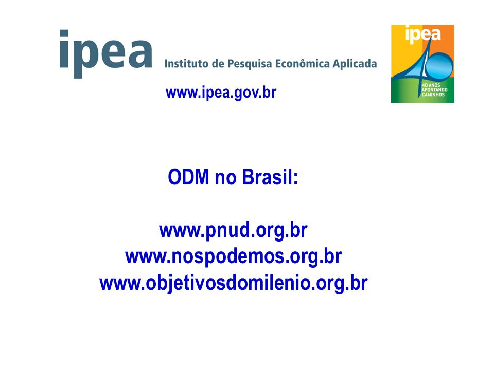 ODM no Brasil: www.pnud.org.br www.nospodemos.org.br