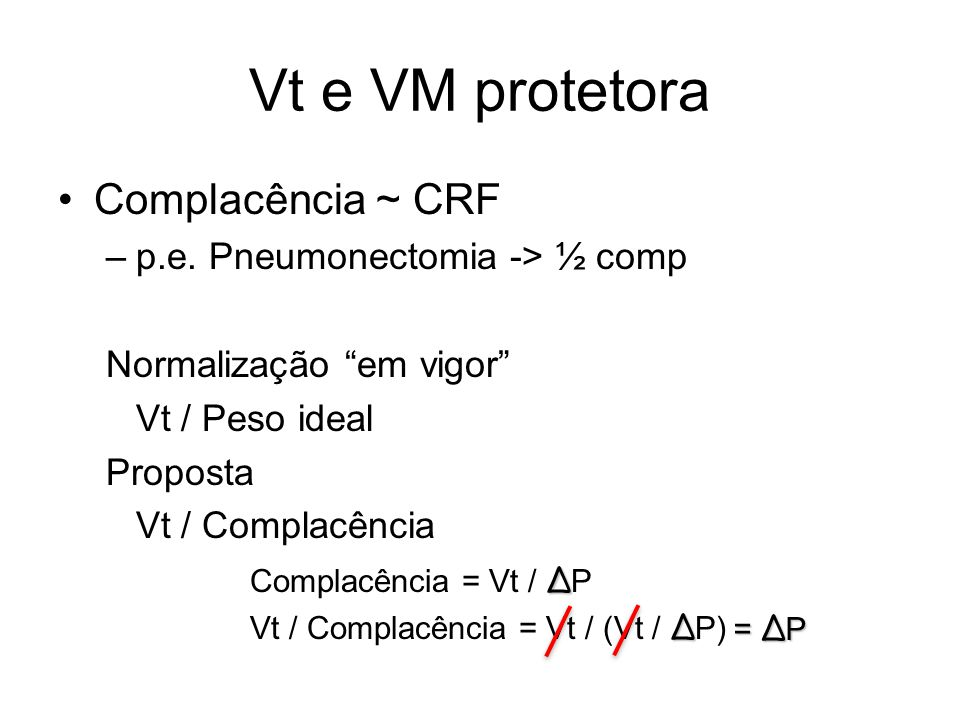 Vt e VM protetora Complacência ~ CRF p.e. Pneumonectomia -> ½ comp