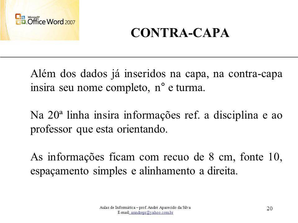 CONTRA-CAPA Além dos dados já inseridos na capa, na contra-capa insira seu nome completo, n° e turma.