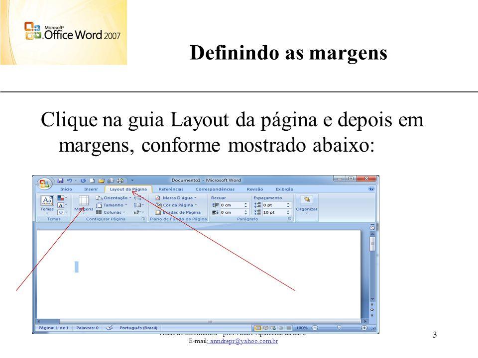 Definindo as margens Clique na guia Layout da página e depois em margens, conforme mostrado abaixo: