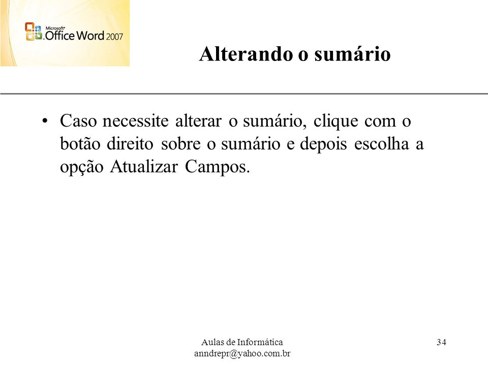 Alterando o sumário Caso necessite alterar o sumário, clique com o botão direito sobre o sumário e depois escolha a opção Atualizar Campos.