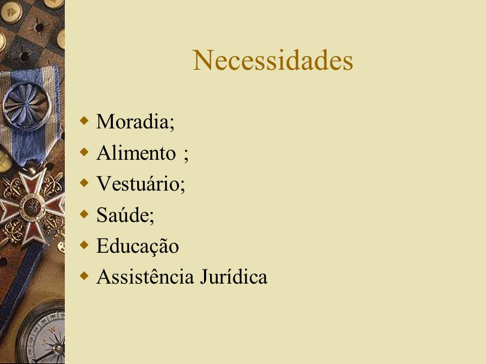 Necessidades Moradia; Alimento ; Vestuário; Saúde; Educação