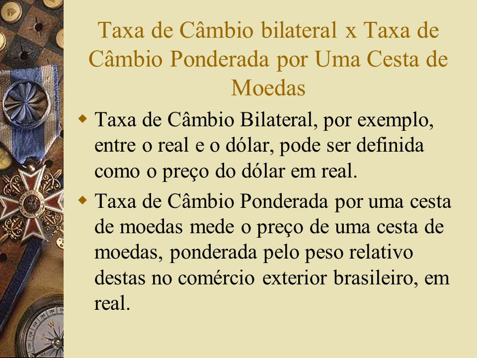 Taxa de Câmbio bilateral x Taxa de Câmbio Ponderada por Uma Cesta de Moedas