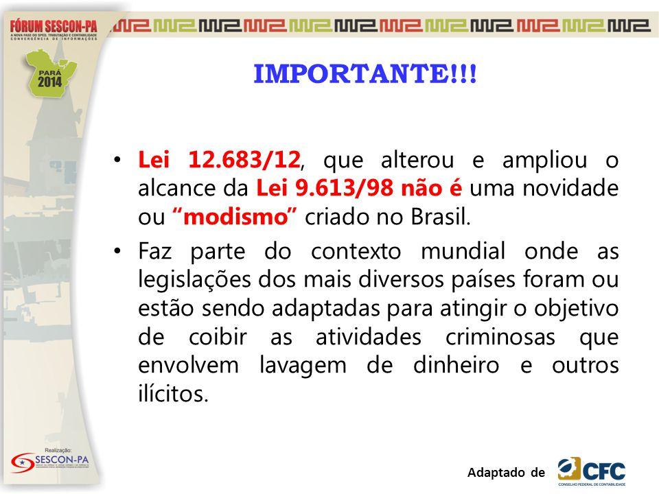 IMPORTANTE!!! Lei 12.683/12, que alterou e ampliou o alcance da Lei 9.613/98 não é uma novidade ou modismo criado no Brasil.