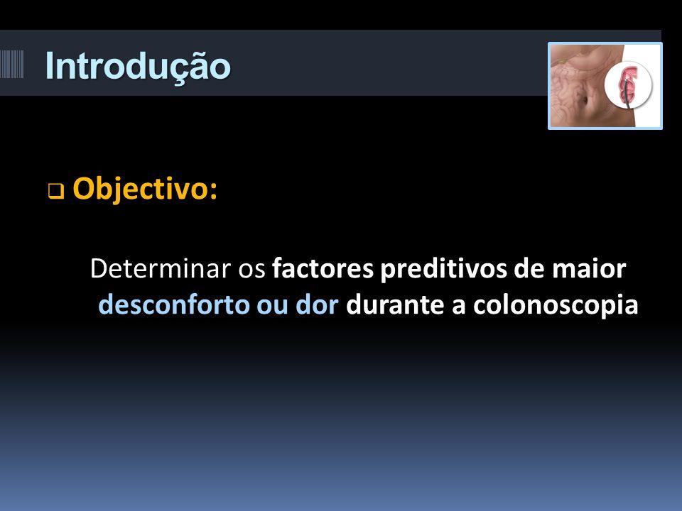 Introdução Objectivo: Determinar os factores preditivos de maior desconforto ou dor durante a colonoscopia.