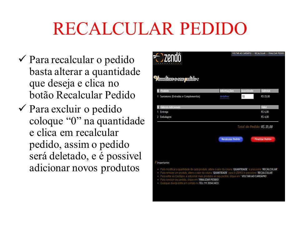 RECALCULAR PEDIDO Para recalcular o pedido basta alterar a quantidade que deseja e clica no botão Recalcular Pedido.