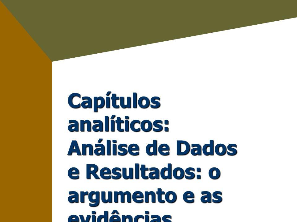 Capítulos analíticos: Análise de Dados e Resultados: o argumento e as evidências