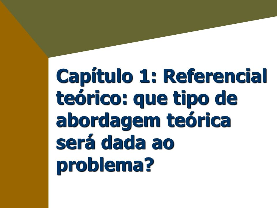 Capítulo 1: Referencial teórico: que tipo de abordagem teórica será dada ao problema