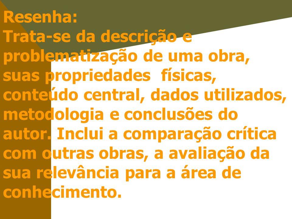 Resenha: Trata-se da descrição e problematização de uma obra, suas propriedades físicas, conteúdo central, dados utilizados, metodologia e conclusões do autor.
