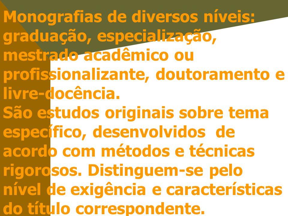 Monografias de diversos níveis: graduação, especialização, mestrado acadêmico ou profissionalizante, doutoramento e livre-docência.
