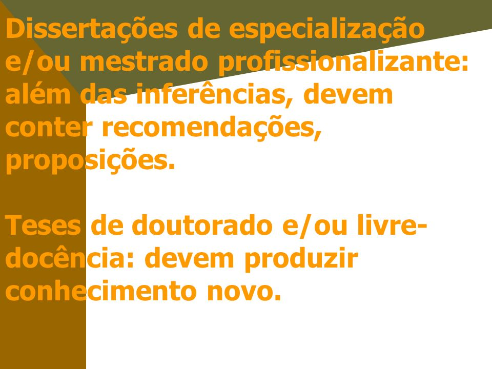 Dissertações de especialização e/ou mestrado profissionalizante: além das inferências, devem conter recomendações, proposições.