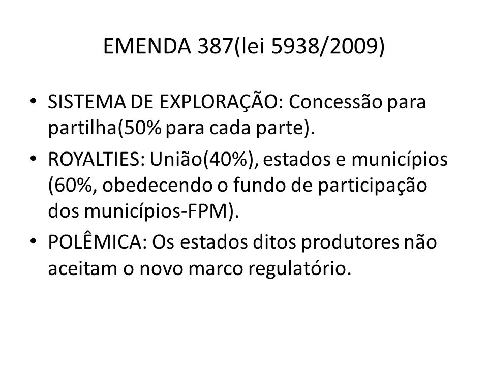 EMENDA 387(lei 5938/2009) SISTEMA DE EXPLORAÇÃO: Concessão para partilha(50% para cada parte).