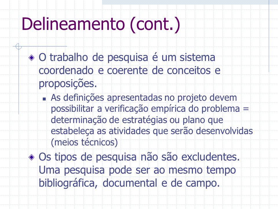 Delineamento (cont.)O trabalho de pesquisa é um sistema coordenado e coerente de conceitos e proposições.