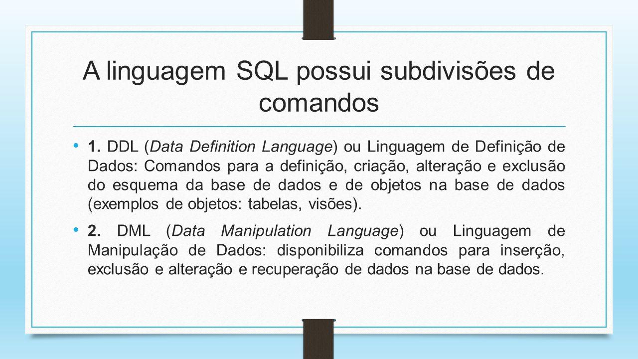 A linguagem SQL possui subdivisões de comandos