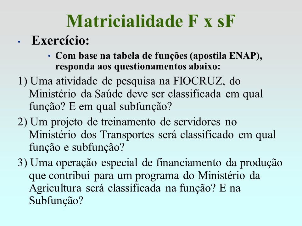 Matricialidade F x sF Exercício: Com base na tabela de funções (apostila ENAP), responda aos questionamentos abaixo: