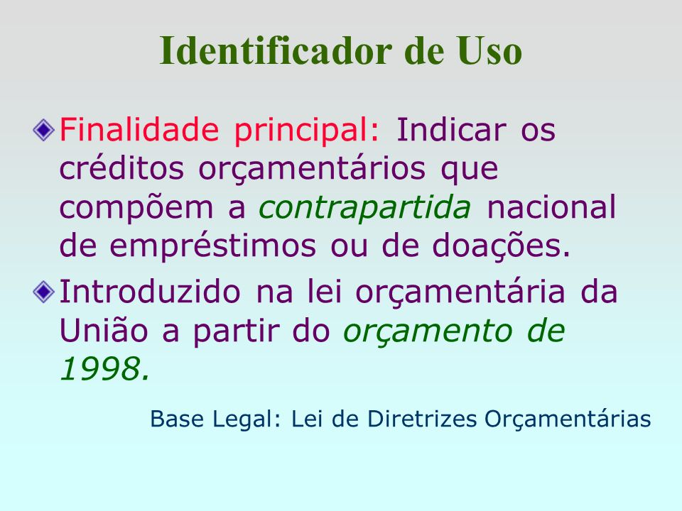 Identificador de UsoFinalidade principal: Indicar os créditos orçamentários que compõem a contrapartida nacional de empréstimos ou de doações.