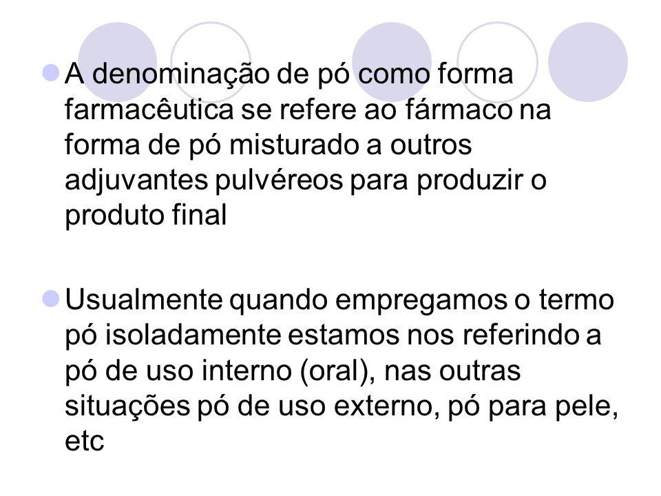A denominação de pó como forma farmacêutica se refere ao fármaco na forma de pó misturado a outros adjuvantes pulvéreos para produzir o produto final