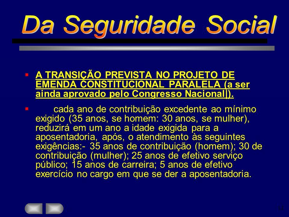 Da Seguridade Social A TRANSIÇÃO PREVISTA NO PROJETO DE EMENDA CONSTITUCIONAL PARALELA (a ser ainda aprovado pelo Congresso Nacional|).