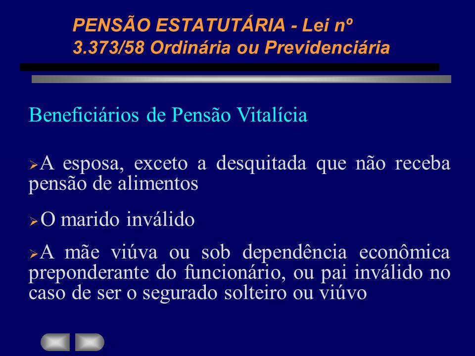PENSÃO ESTATUTÁRIA - Lei nº 3.373/58 Ordinária ou Previdenciária