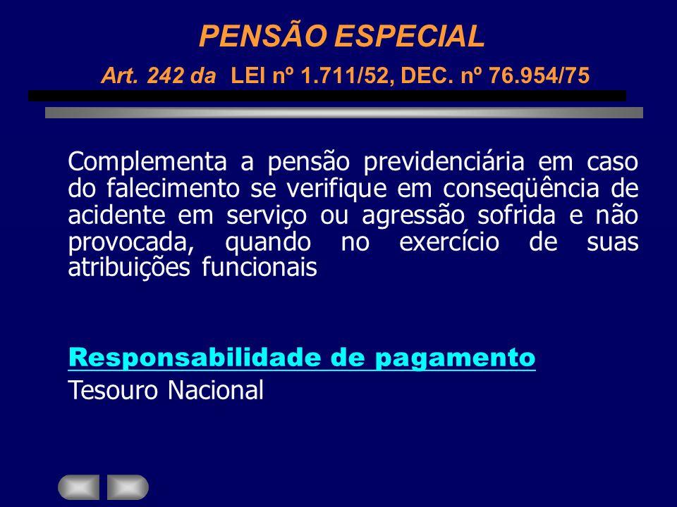PENSÃO ESPECIAL Art. 242 da LEI nº 1.711/52, DEC. nº 76.954/75