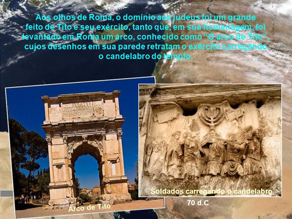 Aos olhos de Roma, o domínio aos judeus foi um grande feito de Tito e seu exército, tanto que, em sua homenagem, foi levantado em Roma um arco, conhecido como O arco de Tito , cujos desenhos em sua parede retratam o exército carregando o candelabro do templo.