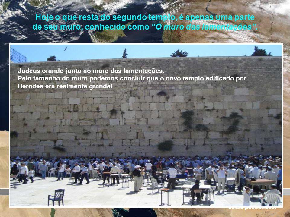 Hoje o que resta do segundo templo, é apenas uma parte de seu muro, conhecido como O muro das lamentações .