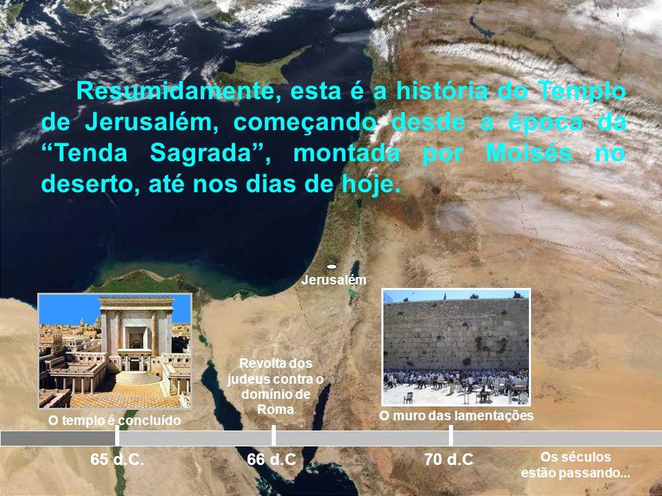 Resumidamente, esta é a história do Templo de Jerusalém, começando desde a época da Tenda Sagrada , montada por Moisés no deserto, até nos dias de hoje.