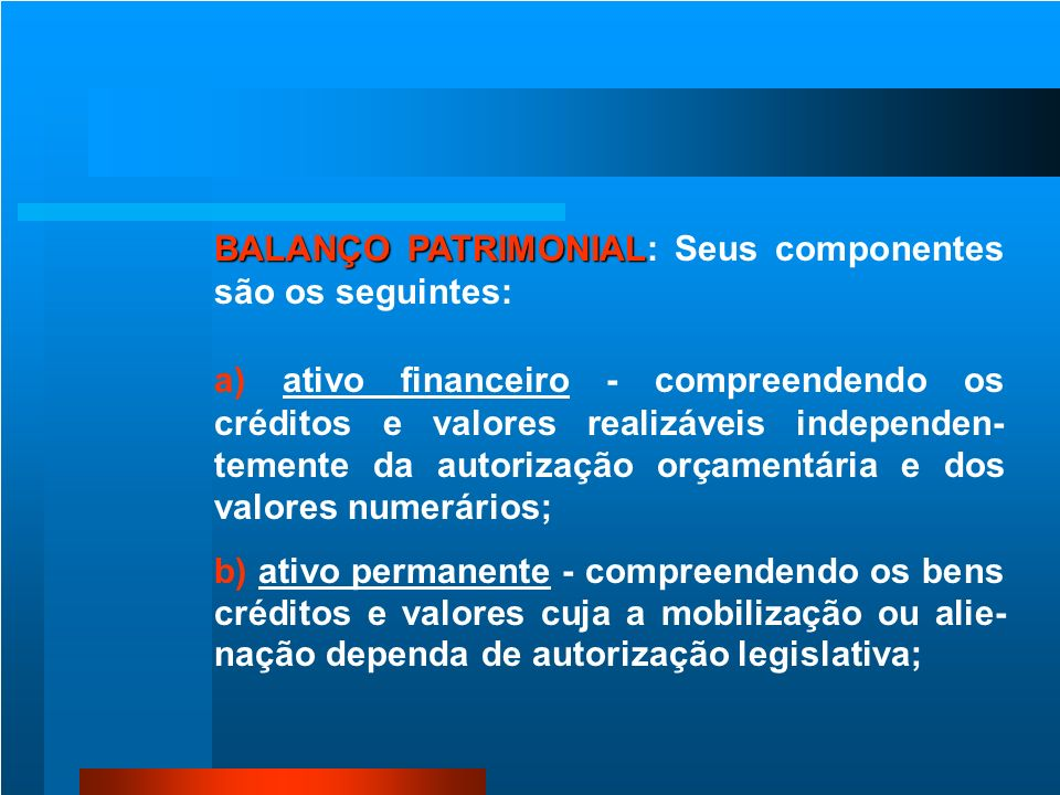BALANÇO PATRIMONIAL: Seus componentes são os seguintes: