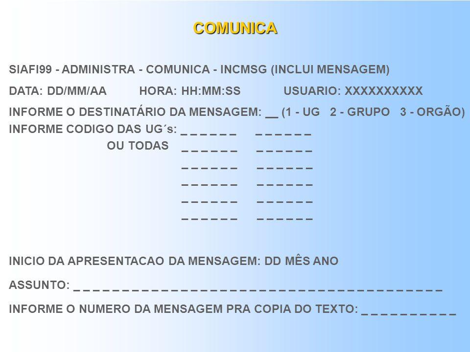 COMUNICA SIAFI99 - ADMINISTRA - COMUNICA - INCMSG (INCLUI MENSAGEM)