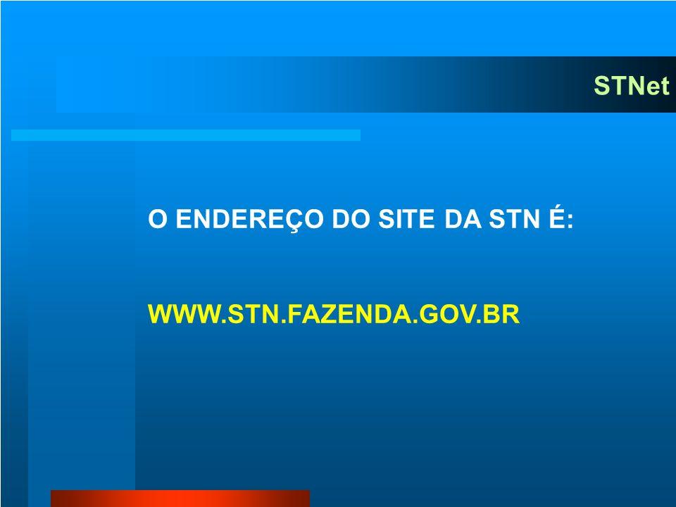 STNet O ENDEREÇO DO SITE DA STN É: WWW.STN.FAZENDA.GOV.BR