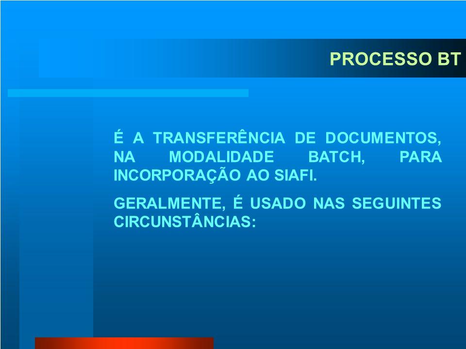 PROCESSO BT É A TRANSFERÊNCIA DE DOCUMENTOS, NA MODALIDADE BATCH, PARA INCORPORAÇÃO AO SIAFI.