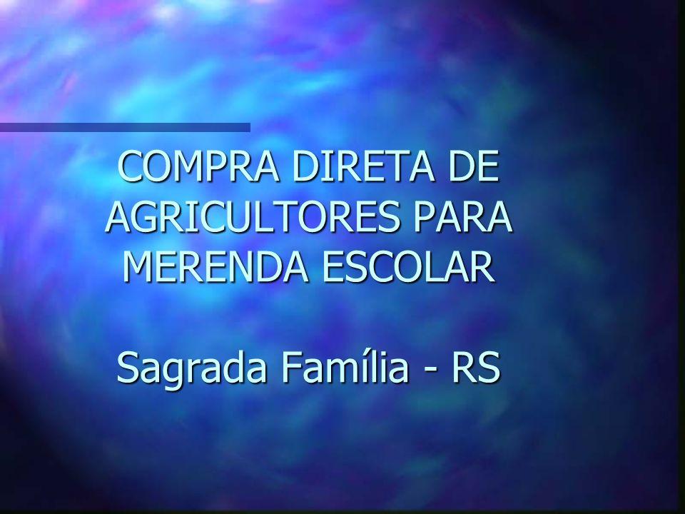 COMPRA DIRETA DE AGRICULTORES PARA MERENDA ESCOLAR Sagrada Família - RS