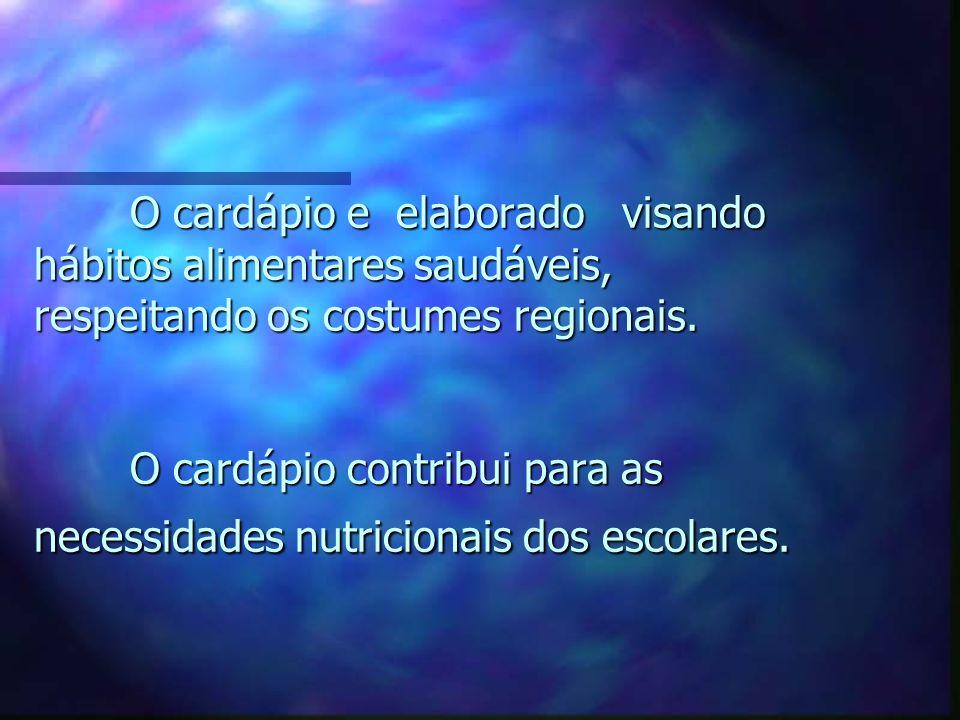 O cardápio e elaborado visando hábitos alimentares saudáveis, respeitando os costumes regionais.