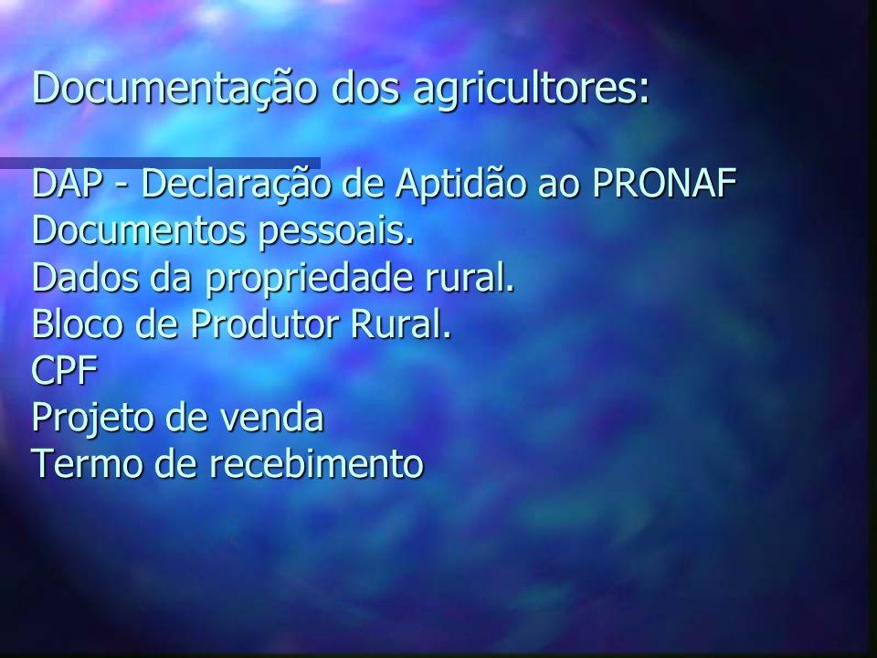 Documentação dos agricultores: DAP - Declaração de Aptidão ao PRONAF Documentos pessoais.